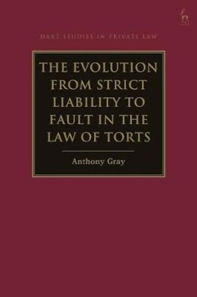 The Evolution from Strict Liability to Fault in the Law of Torts - Professor Anthony Gray