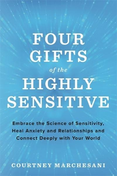Four Gifts of the Highly Sensitive - Courtney Marchesani
