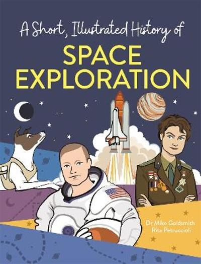 A Short, Illustrated History of... Space Exploration - Mike Goldsmith