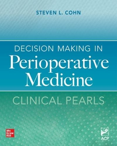 Decision Making in Perioperative Medicine: Clinical Pearls - Steven Cohn