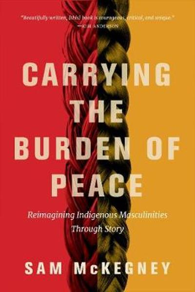 Carrying the Burden of Peace - Sam McKegney