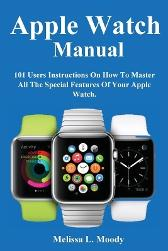Apple Watch Manual - Melissa L Moody