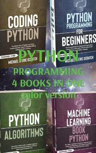 Python Programming 4 Books in One - Michael And Eric Scratch