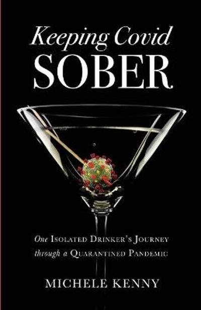 Keeping Covid Sober - Michele Kenny