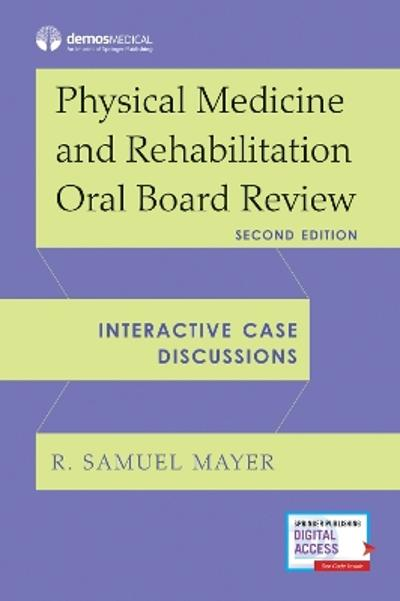 Physical Medicine and Rehabilitation Oral Board Review - R. Samuel Mayer