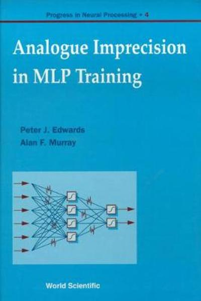 Analogue Imprecision In Mlp Training, Progress In Neural Processing, Vol 4 - Peter J. Edwards