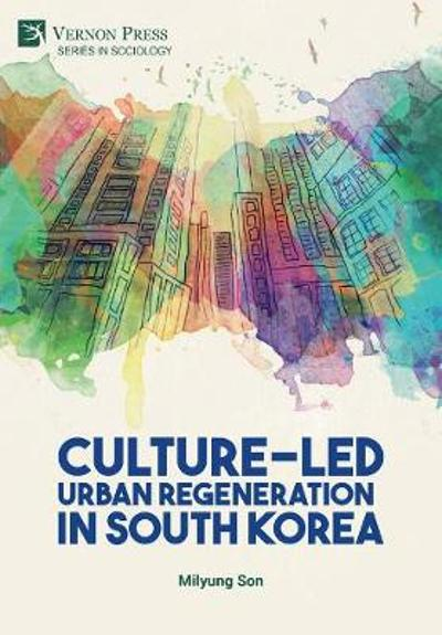 Culture-Led Urban Regeneration in South Korea - Milyung Son