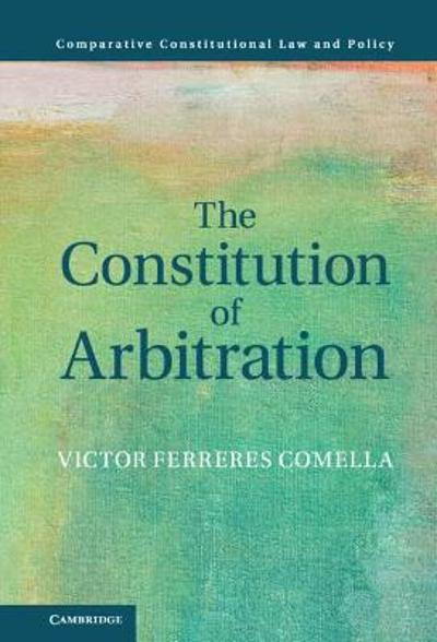 The Constitution of Arbitration - Victor Ferreres Comella