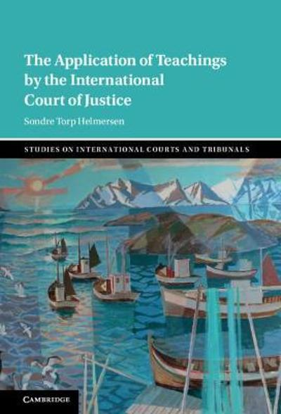 The Application of Teachings by the International Court of Justice - Sondre Torp Helmersen