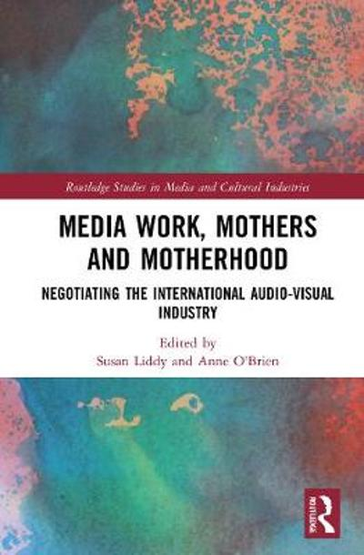 Media Work, Mothers and Motherhood - Susan Liddy