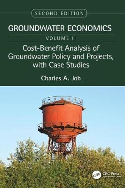 Cost-Benefit Analysis of Groundwater Policy and Projects, with Case Studies - Charles A. Job