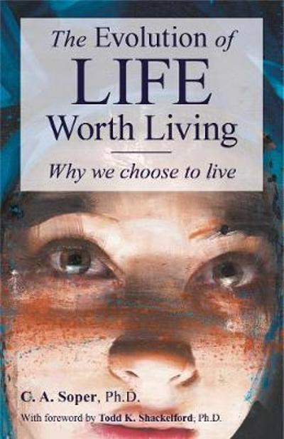 The Evolution of Life Worth Living - C. A. Soper