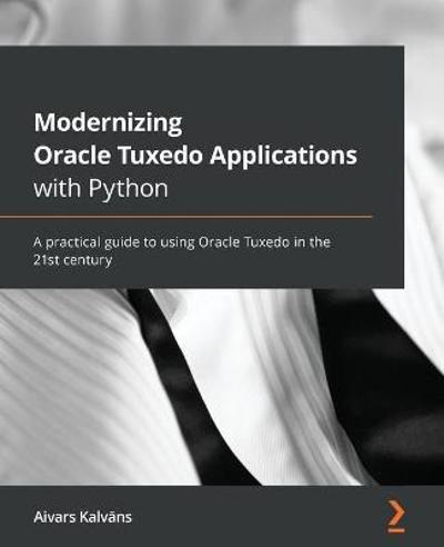 Modernizing Oracle Tuxedo Applications with Python - Aivars Kalvans