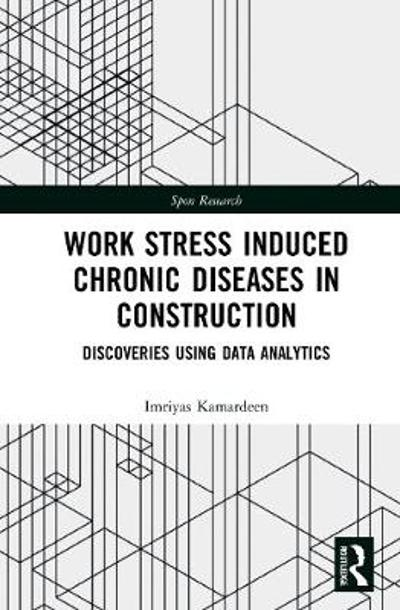 Work Stress Induced Chronic Diseases in Construction - Imriyas Kamardeen