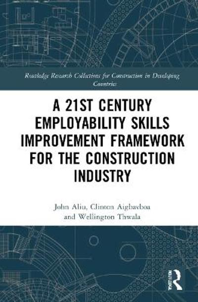 A 21st Century Employability Skills Improvement Framework for the Construction Industry - John Aliu
