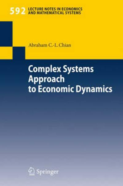 Complex Systems Approach to Economic Dynamics - Abraham C.-L. Chian
