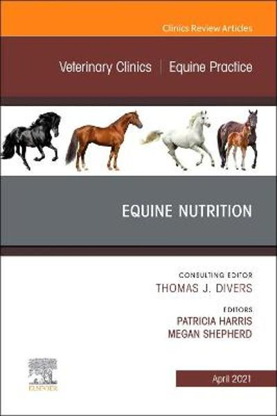 Equine Nutrition, An Issue of Veterinary Clinics of North America: Equine Practice - Patricia Harris