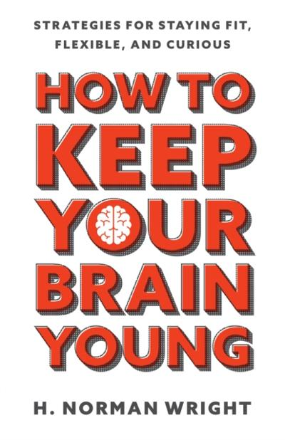 How to Keep Your Brain Young - H. Norman Wright