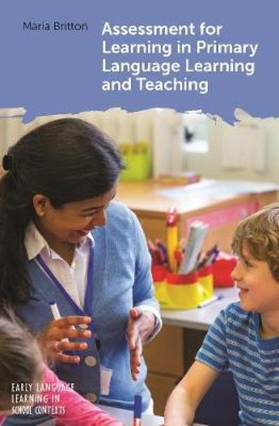 Assessment for Learning in Primary Language Learning and Teaching - Maria Britton