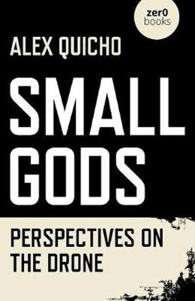 Small Gods - Perspectives on the Drone - Alex Quicho