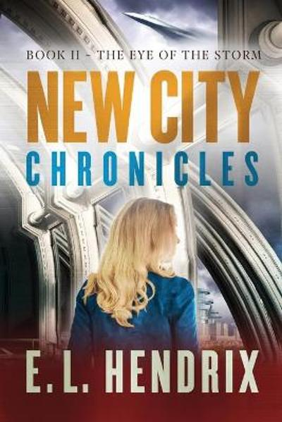 New City Chronicles - Book 2 - The Eye of the Storm - E L Hendrix