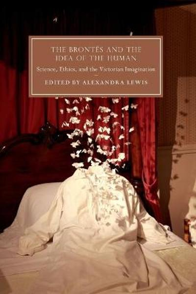 The Brontes and the Idea of the Human - Alexandra Lewis