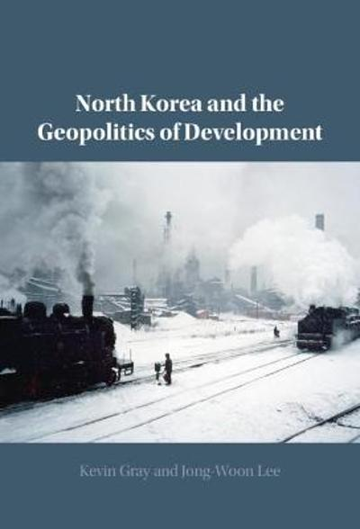 North Korea and the Geopolitics of Development - Kevin Gray