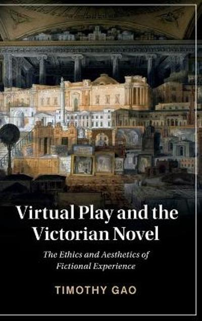 Virtual Play and the Victorian Novel - Timothy Gao