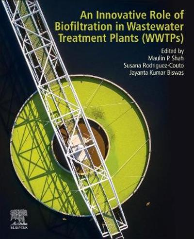 An Innovative Role of Biofiltration in Wastewater Treatment Plants (WWTPs) - Maulin P. Shah