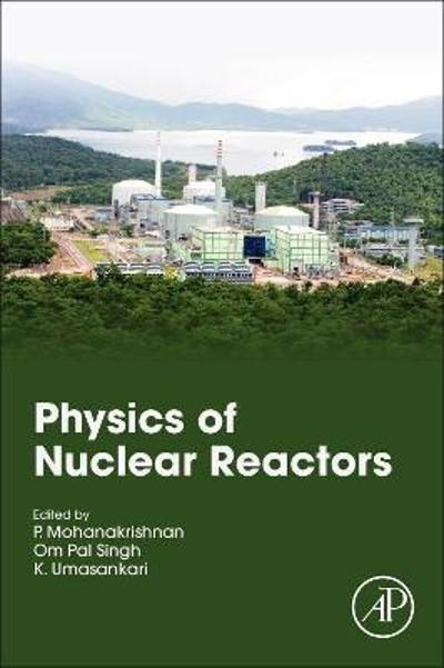 Physics of Nuclear Reactors - P. Mohanakrishnan