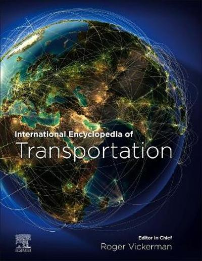 International Encyclopedia of Transportation - Roger Vickerman