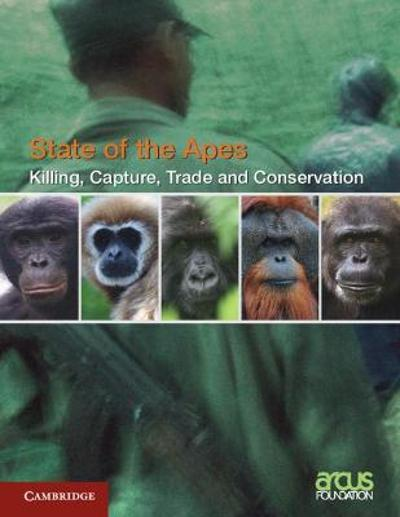 Killing, Capture, Trade and Ape Conservation: Volume 4 - Arcus Foundation