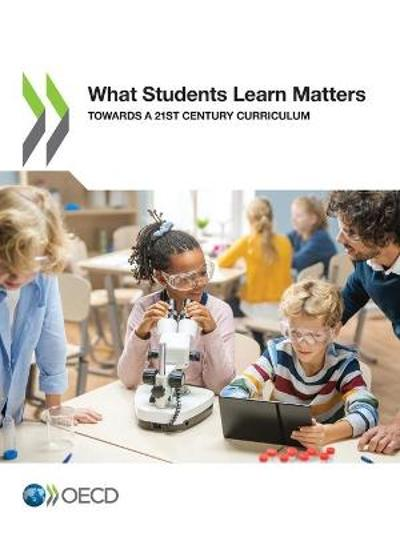 What Students Learn Matters Towards a 21st Century Curriculum - Oecd