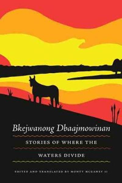 Bkejwanong Dbaajmowinan/Stories of Where the Waters Divide - Monty McGahey II