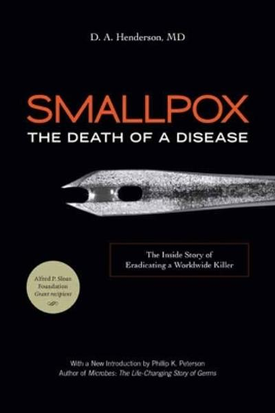 Smallpox: The Death of a Disease - D. A., M.D. Henderson