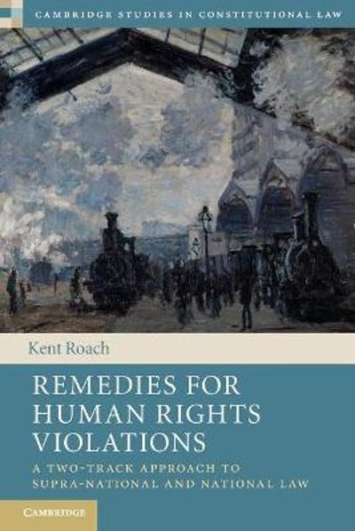 Remedies for Human Rights Violations - Kent Roach