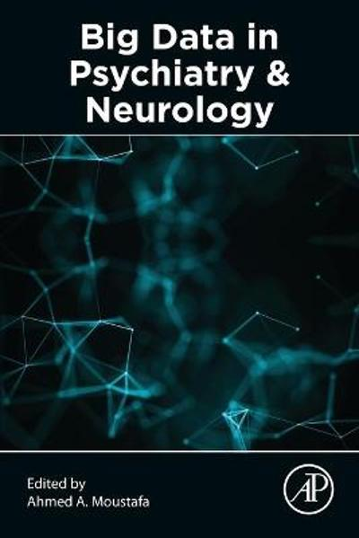 Big Data in Psychiatry and Neurology - Ahmed A. Moustafa