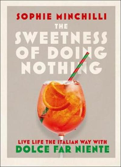 The Sweetness of Doing Nothing - Sophie Minchilli