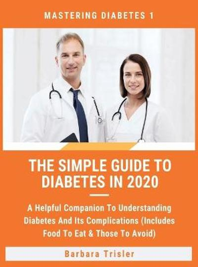 The Simple Guide To Diabetes In 2020 - Barbara Trisler
