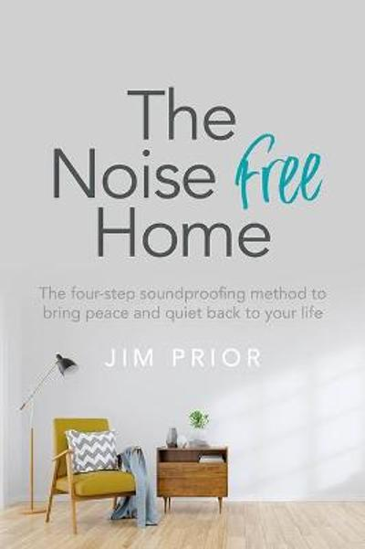 The Noise Free Home - Jim Prior
