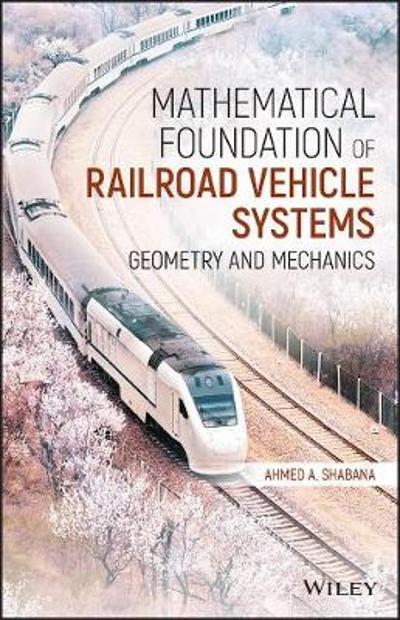 Mathematical Foundation of Railroad Vehicle Systems - Ahmed A. Shabana