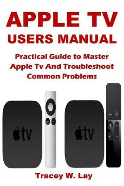 Apple TV Users Manual - Tracey W Lay