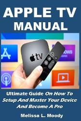 Apple TV Manual - Melissa L Moody