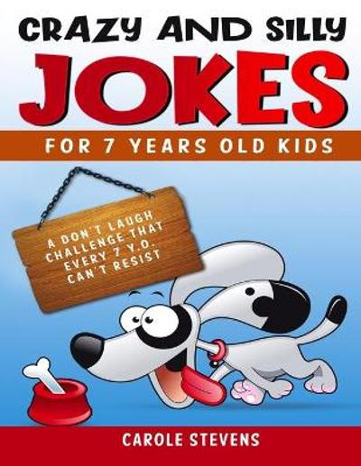 . Crazy and Silly jokes for 7 years old kids - Carole Stevens