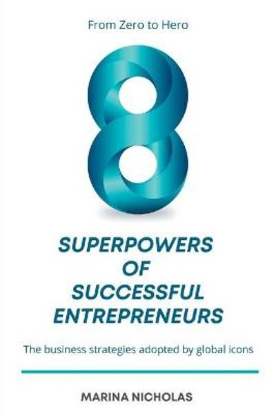 The 8 Superpowers of Successful Entrepreneurs - Marina Nicholas