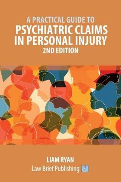 A Practical Guide to Psychiatric Claims in Personal Injury - 2nd Edition - Liam Ryan
