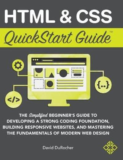 HTML and CSS QuickStart Guide - David Durocher