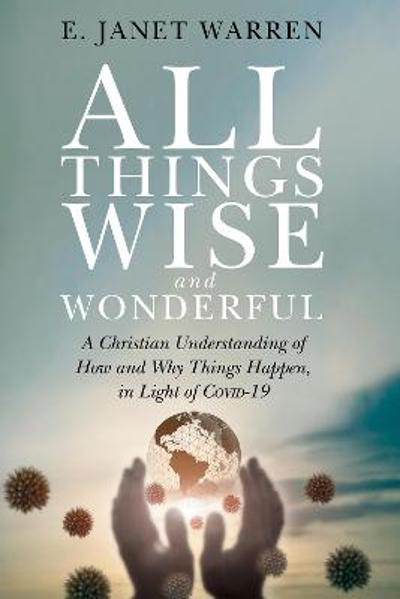 All Things Wise and Wonderful - E Janet Warren
