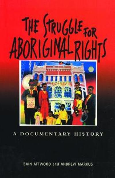 The Struggle for Aboriginal Rights - Bain Attwood