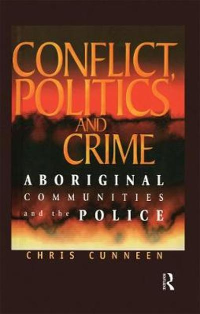 Conflict, Politics and Crime - Chris Cunneen